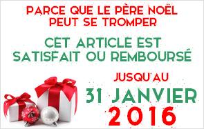Votre produit satisfait ou remboursé jusqu'au 31 Janvier 2016